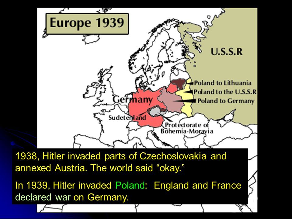 1938, Hitler invaded parts of Czechoslovakia and annexed Austria.