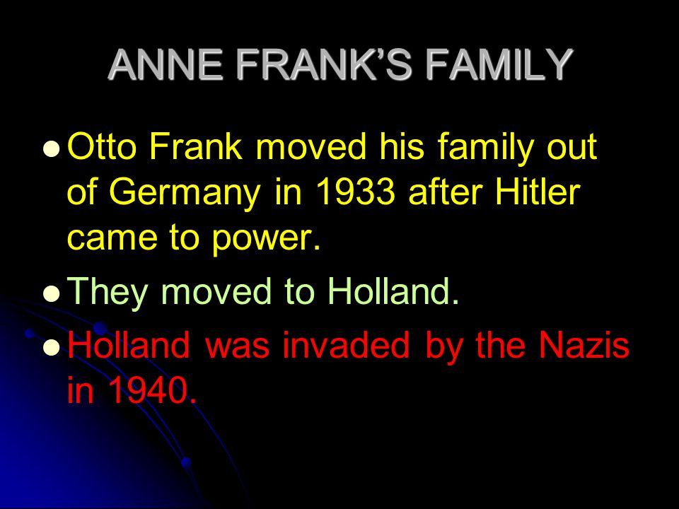 ANNE FRANK'S FAMILY Otto Frank moved his family out of Germany in 1933 after Hitler came to power.