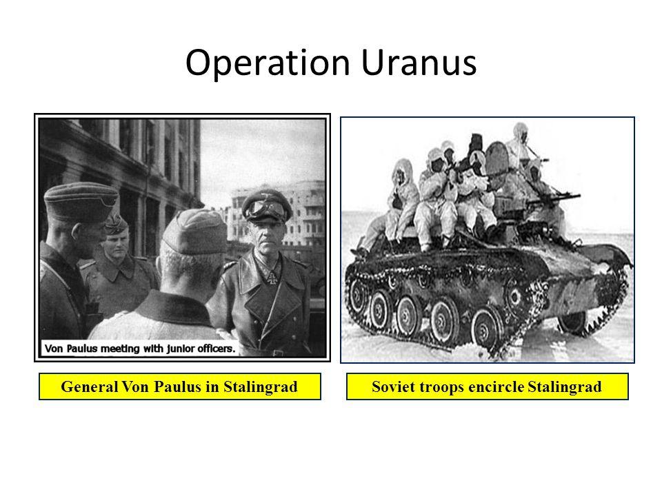 Operation Uranus Soviet troops encircle StalingradGeneral Von Paulus in Stalingrad