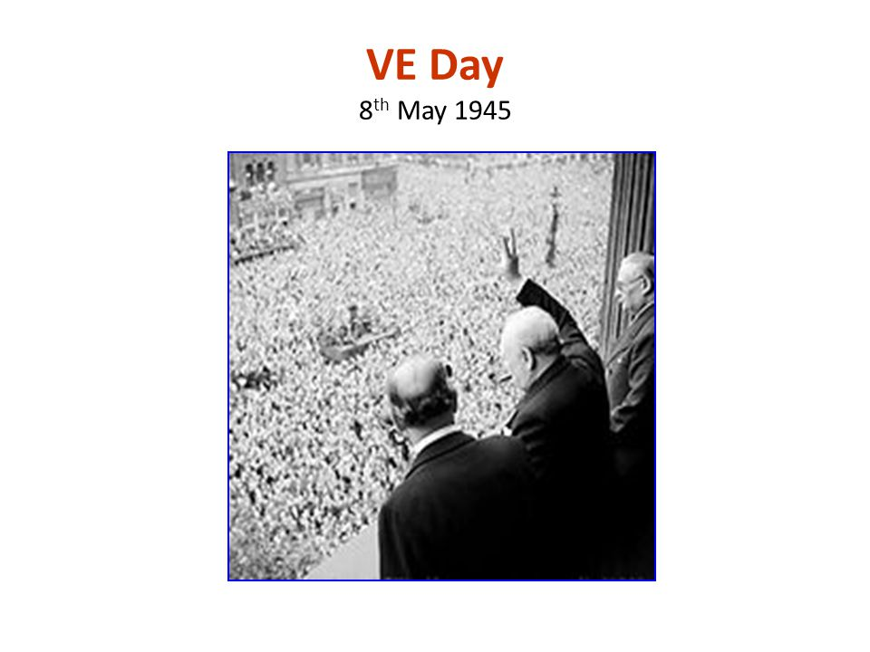 VE Day 8 th May 1945