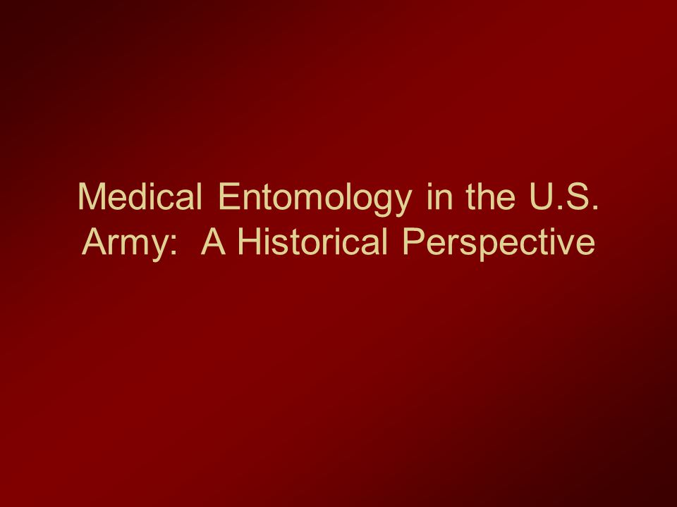 Military Entomology History Armies in the field often lived in squalor with inadequate shelter, food, and water.