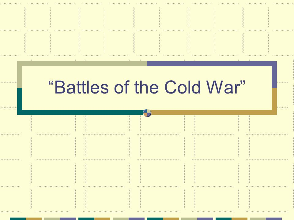 """Battles of the Cold War"""