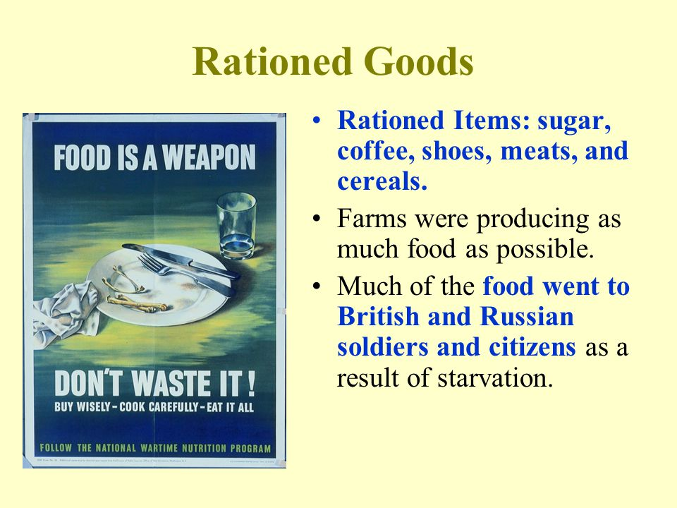 Rationed Goods Rationed Items: sugar, coffee, shoes, meats, and cereals.