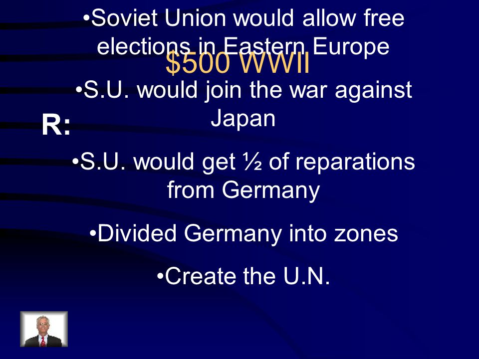 $500 WWII Q: Name three issues that were decided at the Yalta Conference