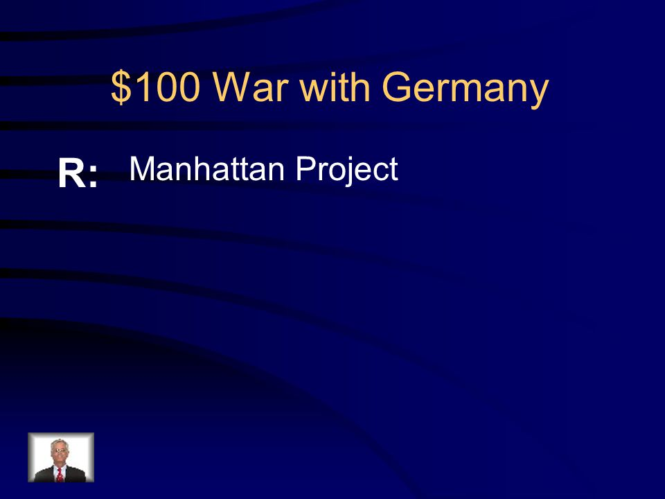 $100 War with Germany Q: Name of the top secret program to develop an Atomic bomb