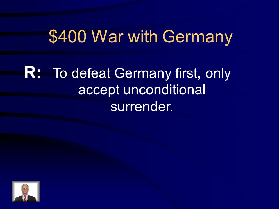 $400 War with Germany Q: Name two early decisions made by Churchill and FDR
