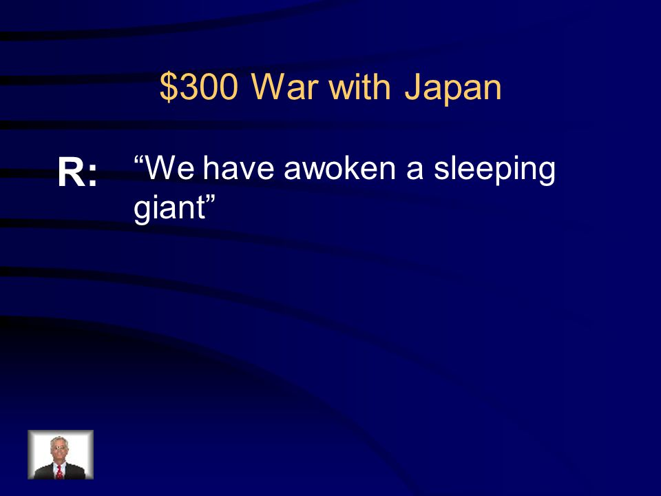 $300 War with Japan Q: What did Admiral Yamamoto say after the Pearl Harbor attack