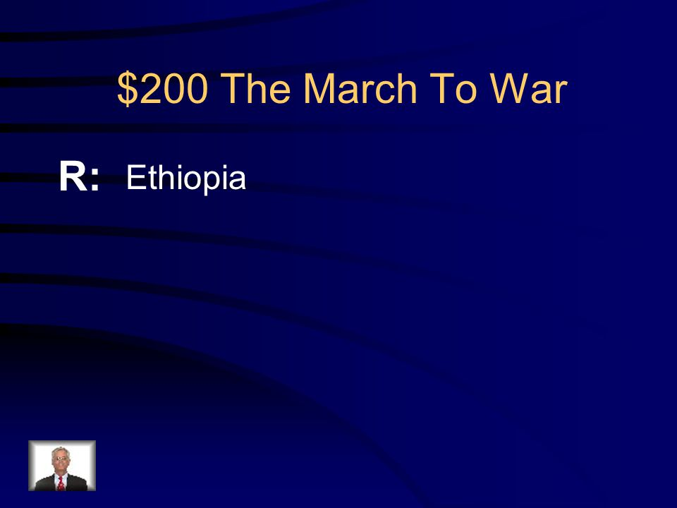 $200 The March To War Q: What country did Italy invade in which it was guns vs. spears
