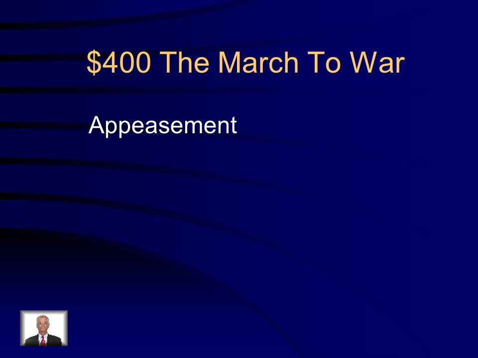 $400 The March To War Q: What is the name of the policy followed by British Prime Minister at the Munich Conference