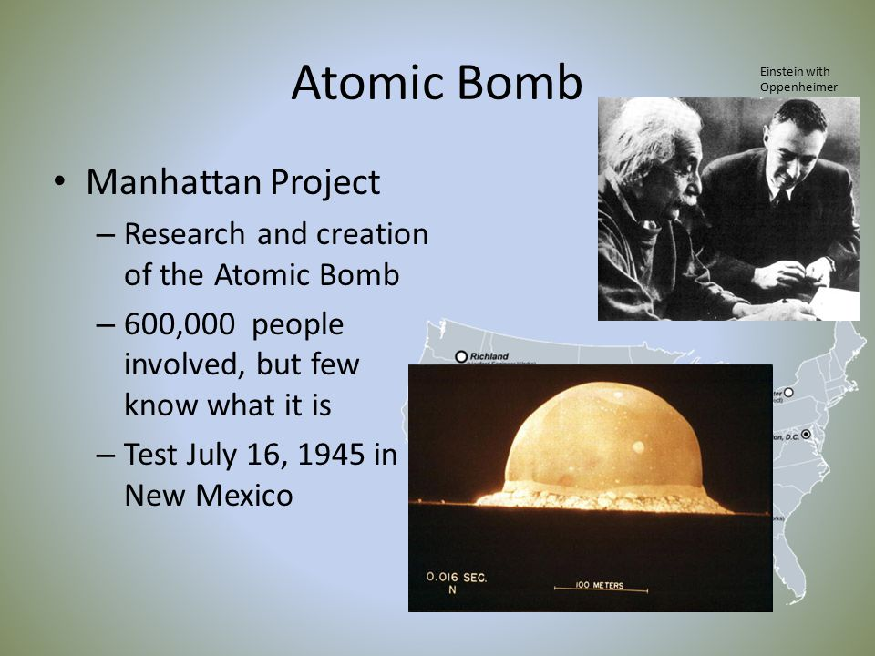 Atomic Bomb Manhattan Project – Research and creation of the Atomic Bomb – 600,000 people involved, but few know what it is – Test July 16, 1945 in Ne