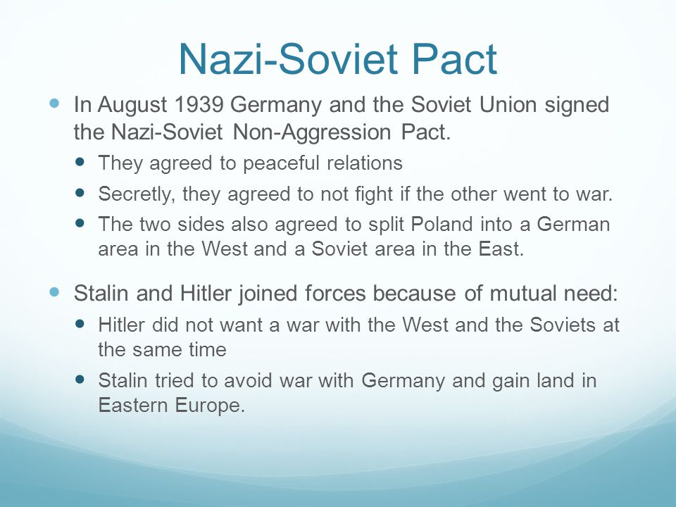Nazi-Soviet Pact In August 1939 Germany and the Soviet Union signed the Nazi-Soviet Non-Aggression Pact.