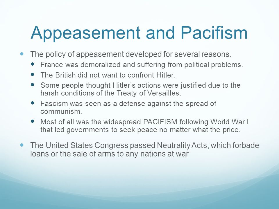 Appeasement and Pacifism The policy of appeasement developed for several reasons.