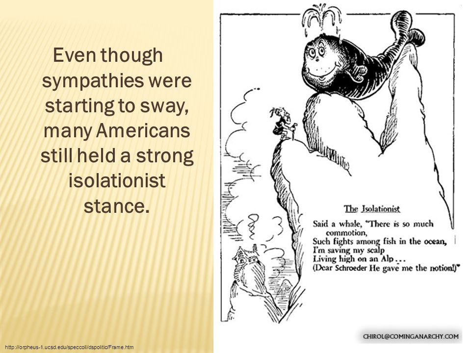 Even though sympathies were starting to sway, many Americans still held a strong isolationist stance.