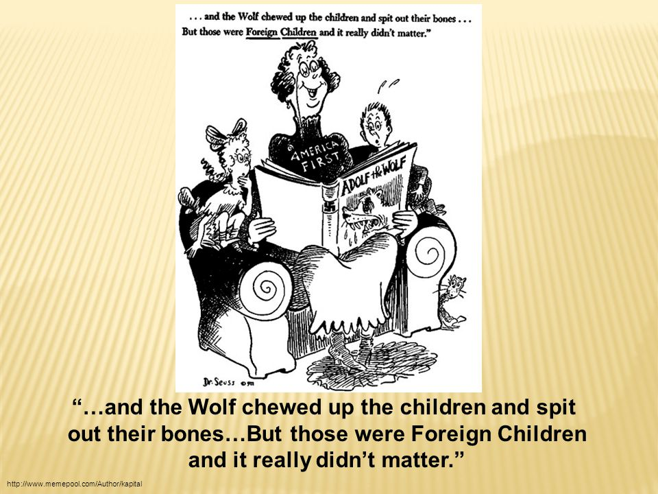 http://www.memepool.com/Author/kapital …and the Wolf chewed up the children and spit out their bones…But those were Foreign Children and it really didn't matter.