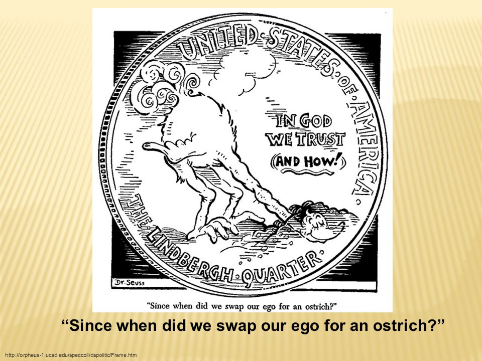"""""""Since when did we swap our ego for an ostrich?"""" http://orpheus-1.ucsd.edu/speccoll/dspolitic/Frame.htm"""