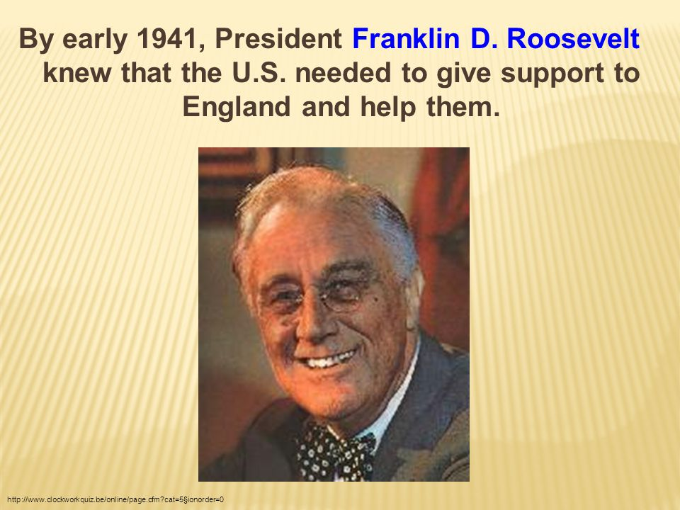 By early 1941, President Franklin D. Roosevelt knew that the U.S.