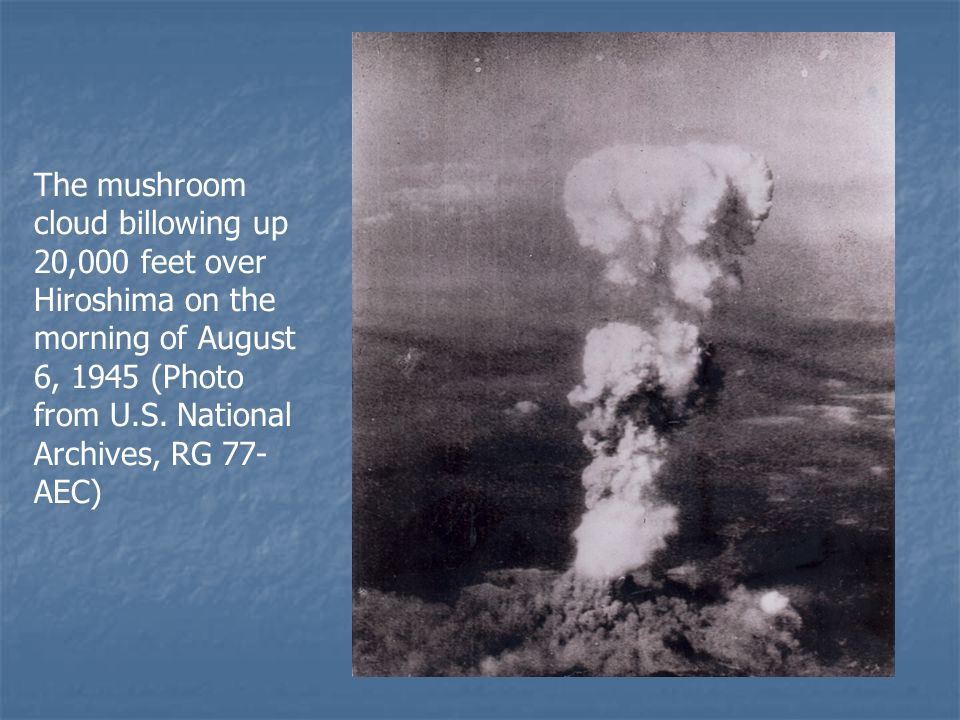 The mushroom cloud billowing up 20,000 feet over Hiroshima on the morning of August 6, 1945 (Photo from U.S. National Archives, RG 77- AEC)