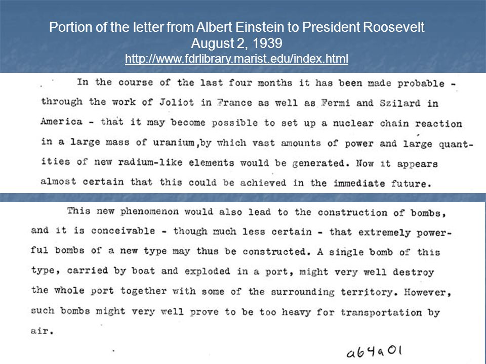 Portion of the letter from Albert Einstein to President Roosevelt August 2, 1939 http://www.fdrlibrary.marist.edu/index.html