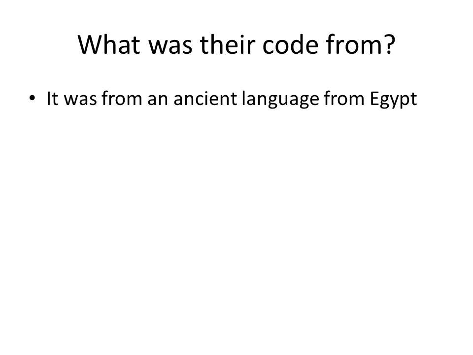 What was their code from? It was from an ancient language from Egypt