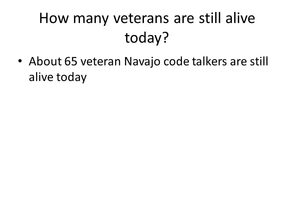 How many veterans are still alive today? About 65 veteran Navajo code talkers are still alive today