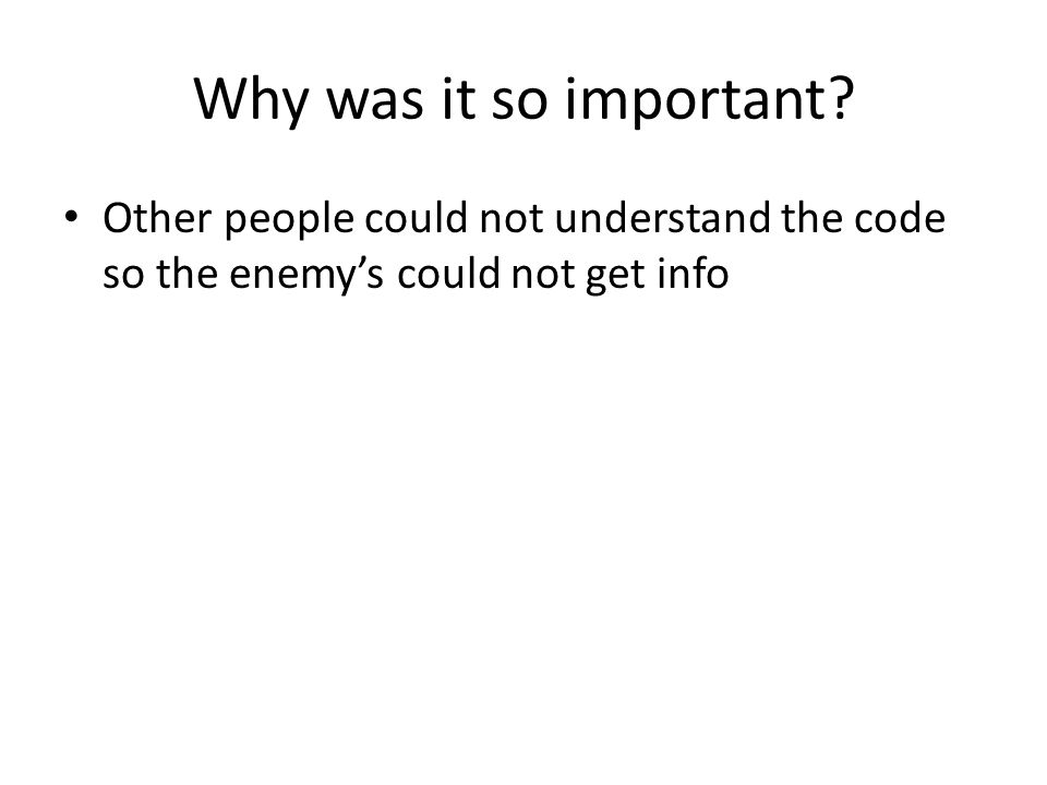 Why was it so important? Other people could not understand the code so the enemy's could not get info