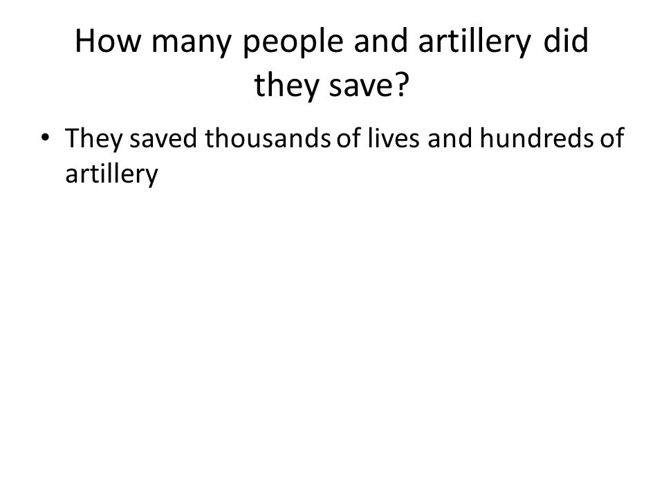 How many people and artillery did they save? They saved thousands of lives and hundreds of artillery