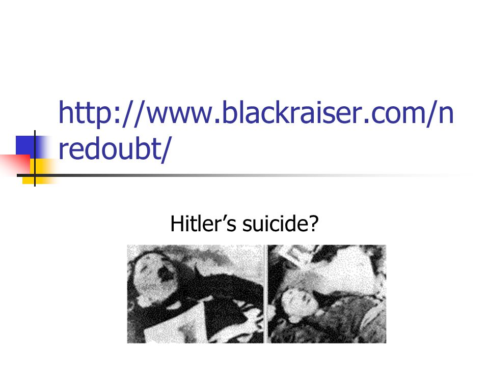 http://www.blackraiser.com/n redoubt/ Hitler's suicide?