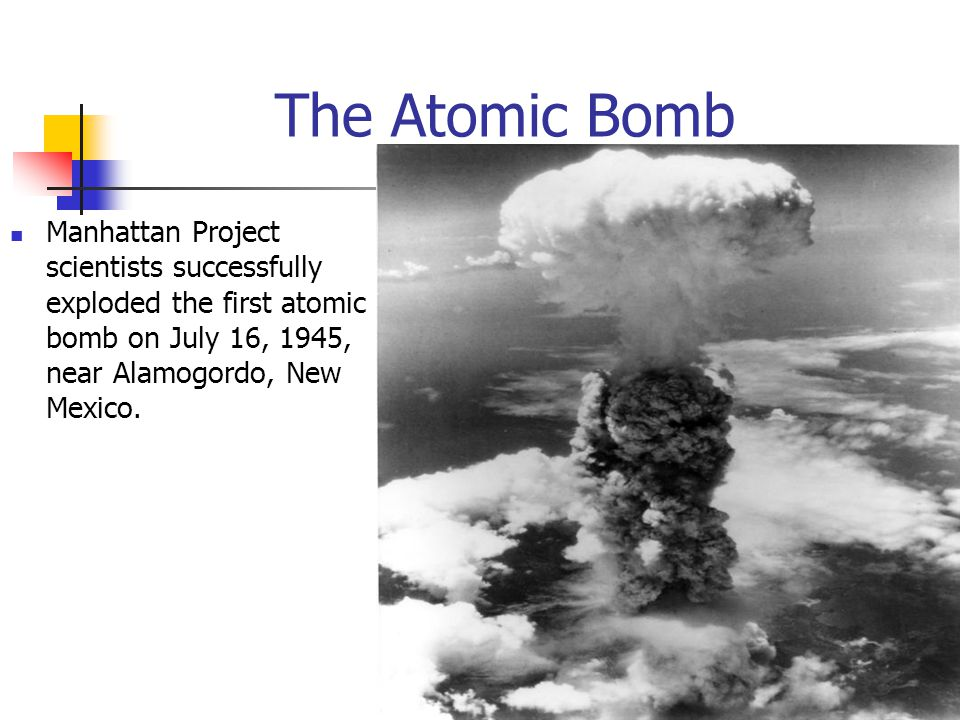 The Atomic Bomb Manhattan Project scientists successfully exploded the first atomic bomb on July 16, 1945, near Alamogordo, New Mexico.