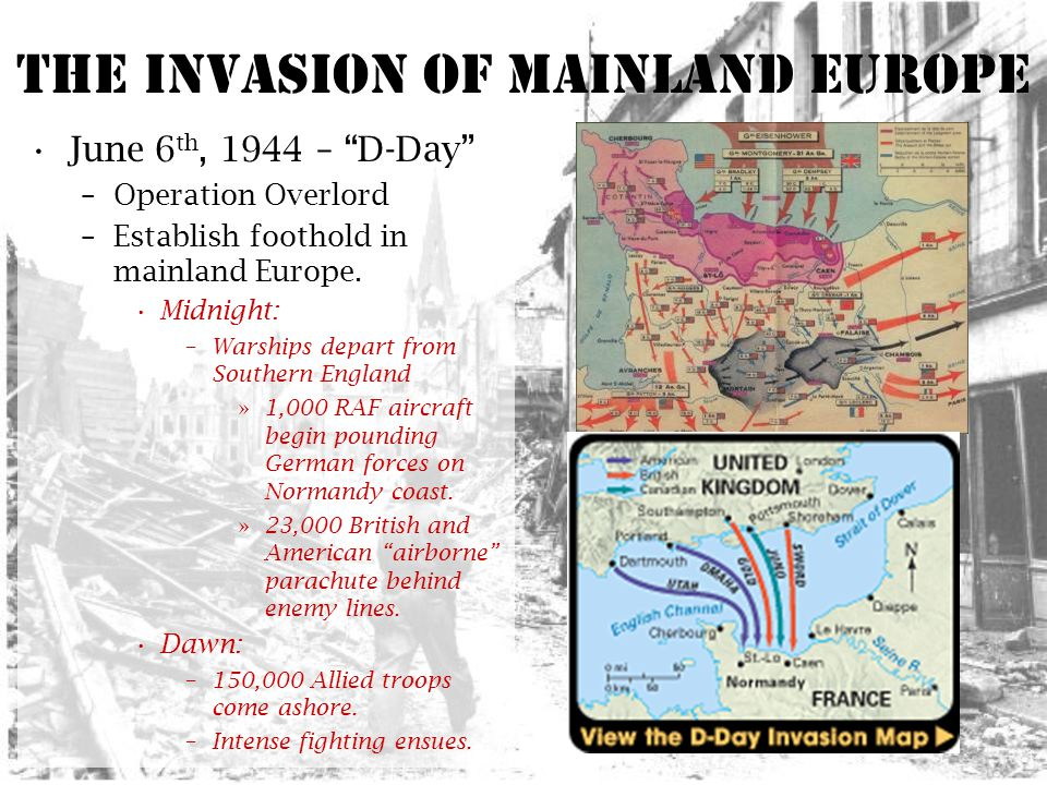 The Invasion of mainland Europe June 6 th, 1944 – D-Day –Operation Overlord –Establish foothold in mainland Europe.