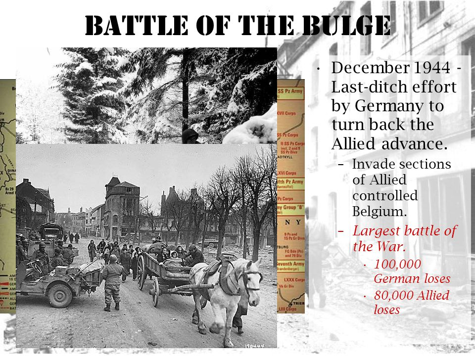 Battle of the Bulge December Last-ditch effort by Germany to turn back the Allied advance.