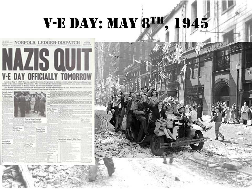 V-E Day: May 8 th, 1945