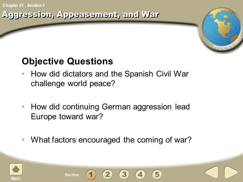 Chapter 31, Section Aggression, Appeasement, and War Objective Questions How did dictators and the Spanish Civil War challenge world peace? How did co
