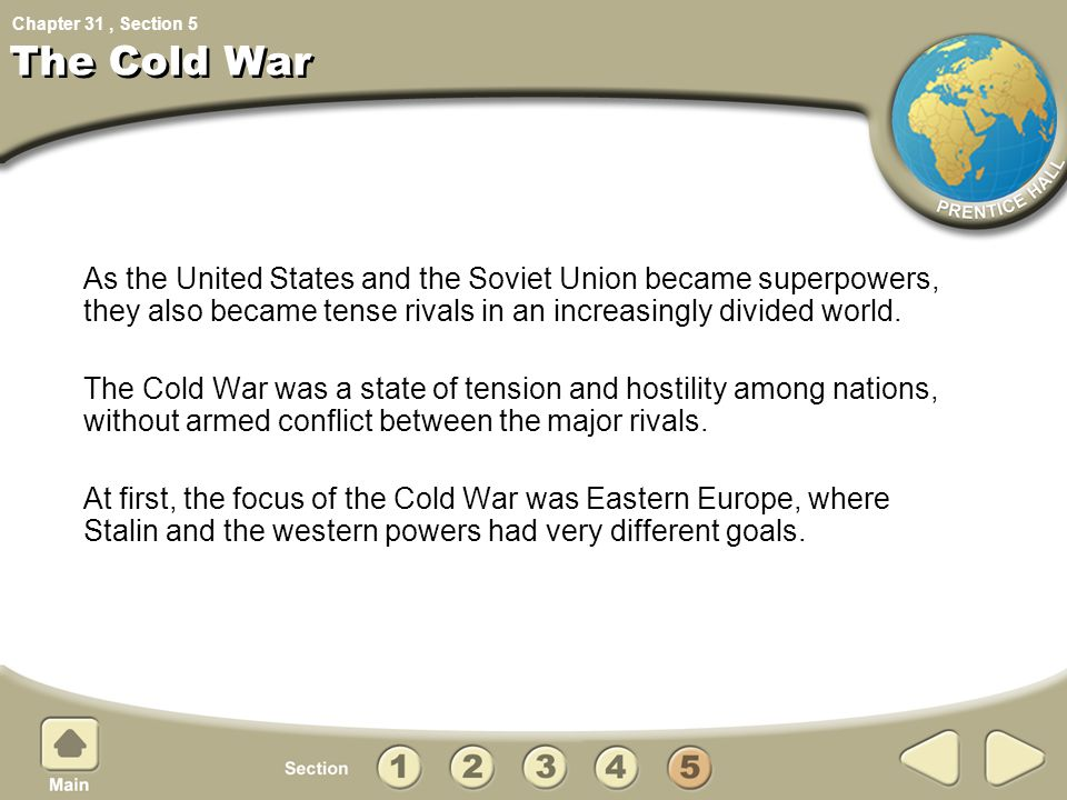 Chapter 31, Section The Cold War As the United States and the Soviet Union became superpowers, they also became tense rivals in an increasingly divide