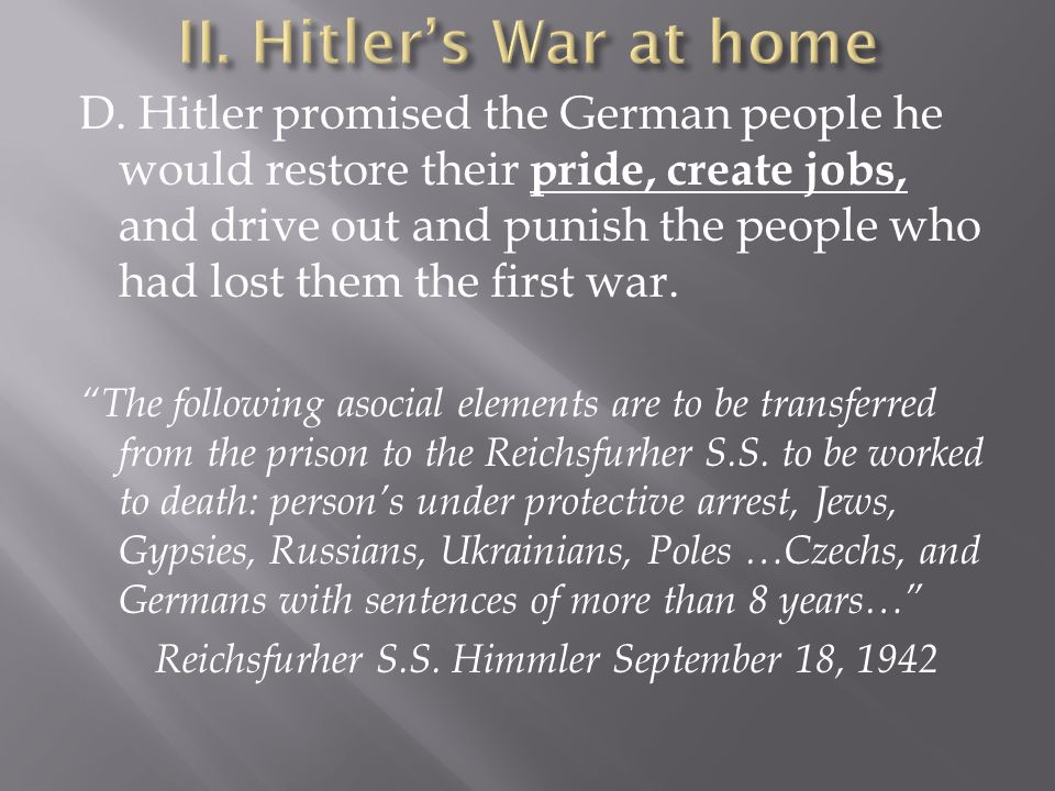 D. Hitler promised the German people he would restore their pride, create jobs, and drive out and punish the people who had lost them the first war. ""