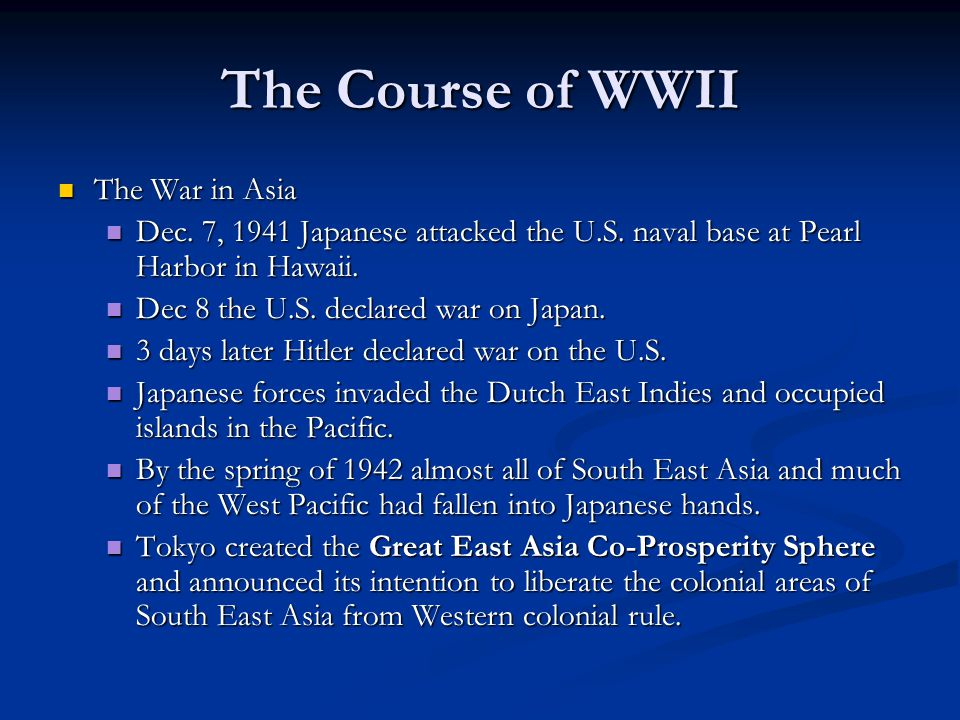 The Course of WWII The War in Asia The War in Asia Dec. 7, 1941 Japanese attacked the U.S. naval base at Pearl Harbor in Hawaii. Dec. 7, 1941 Japanese