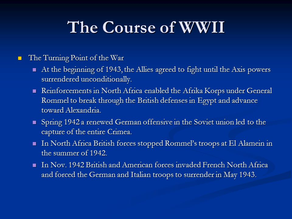 The Course of WWII The Turning Point of the War The Turning Point of the War At the beginning of 1943, the Allies agreed to fight until the Axis power