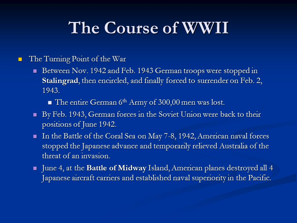 The Course of WWII The Turning Point of the War The Turning Point of the War Between Nov. 1942 and Feb. 1943 German troops were stopped in Stalingrad,