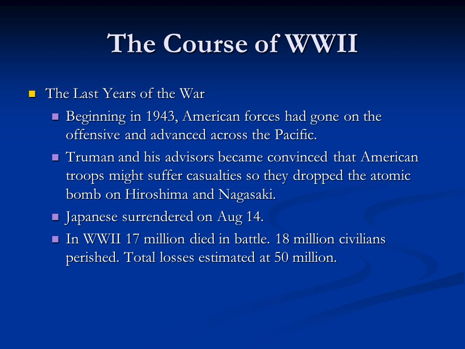 The Course of WWII The Last Years of the War The Last Years of the War Beginning in 1943, American forces had gone on the offensive and advanced acros
