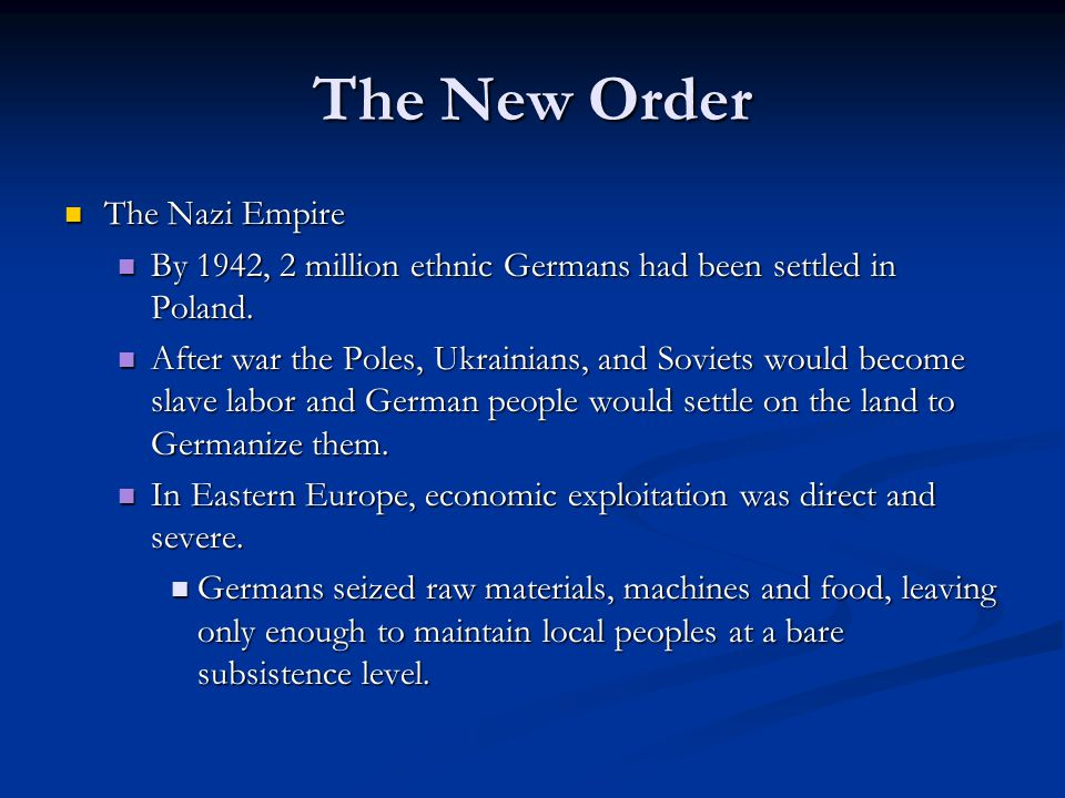 The New Order The Nazi Empire The Nazi Empire By 1942, 2 million ethnic Germans had been settled in Poland. By 1942, 2 million ethnic Germans had been