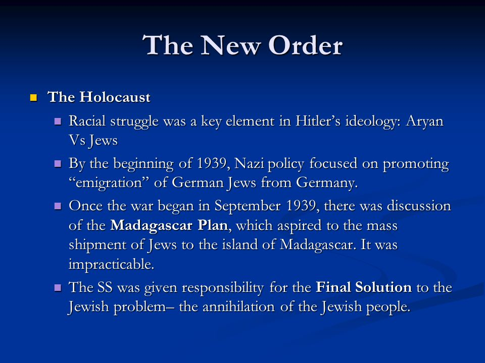 The New Order The Holocaust The Holocaust Racial struggle was a key element in Hitler's ideology: Aryan Vs Jews Racial struggle was a key element in H