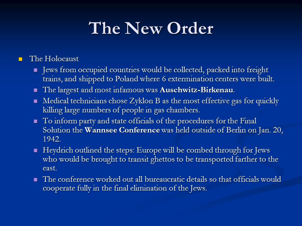 The New Order The Holocaust The Holocaust Jews from occupied countries would be collected, packed into freight trains, and shipped to Poland where 6 e