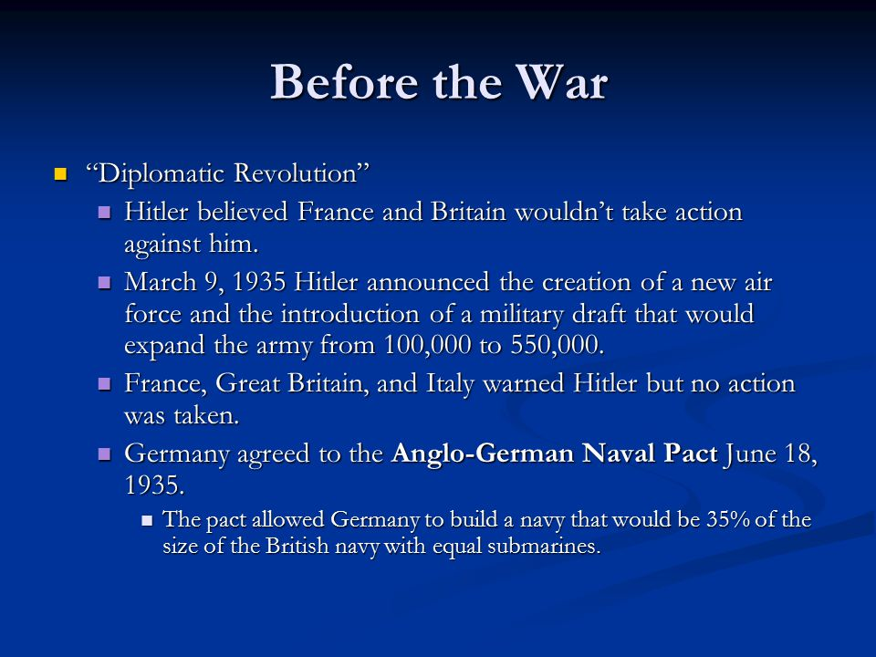 Before the War Diplomatic Revolution Diplomatic Revolution British started a policy of appeasement based on their desire to avoid war.