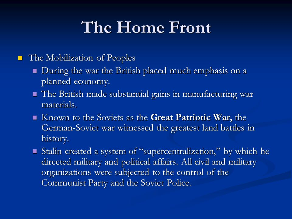 The Home Front The Mobilization of Peoples The Mobilization of Peoples During the war the British placed much emphasis on a planned economy. During th