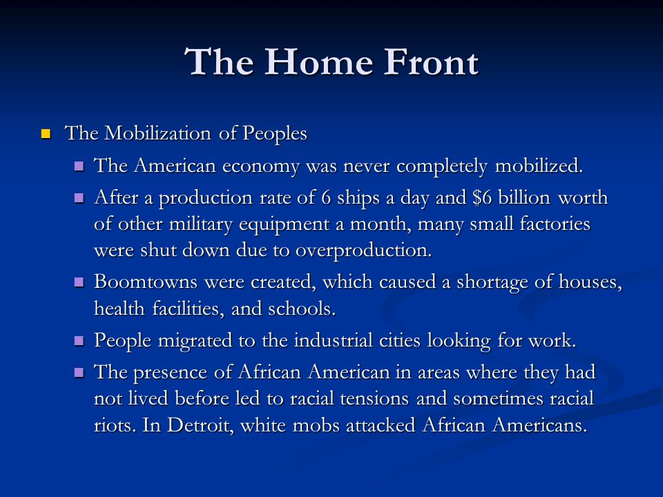 The Home Front The Mobilization of Peoples The Mobilization of Peoples The American economy was never completely mobilized. The American economy was n