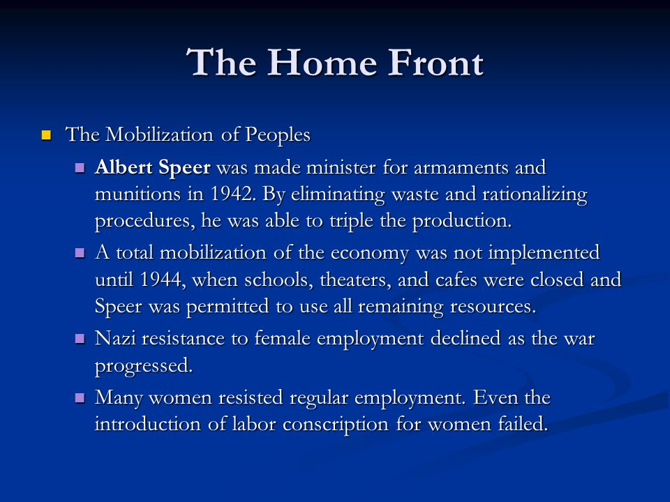 The Home Front The Mobilization of Peoples The Mobilization of Peoples Albert Speer was made minister for armaments and munitions in 1942. By eliminat