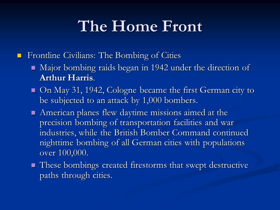The Home Front Frontline Civilians: The Bombing of Cities Frontline Civilians: The Bombing of Cities Major bombing raids began in 1942 under the direc