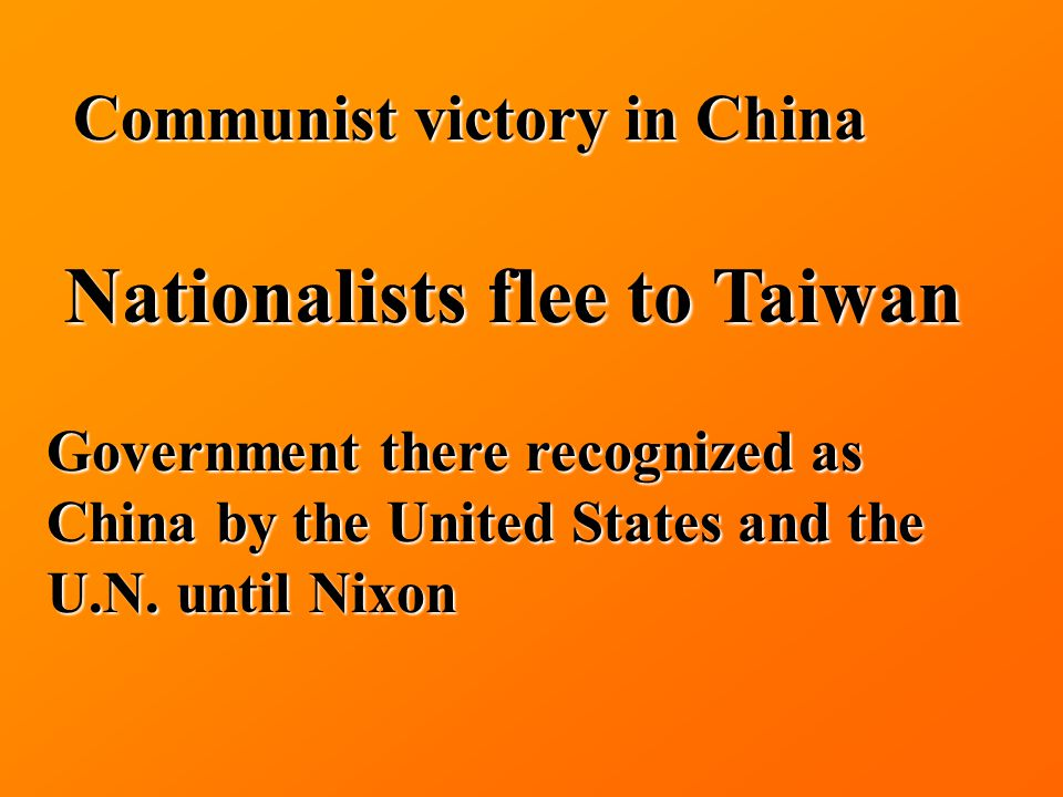 Communist victory in China Nationalists flee to Taiwan Government there recognized as China by the United States and the U.N.