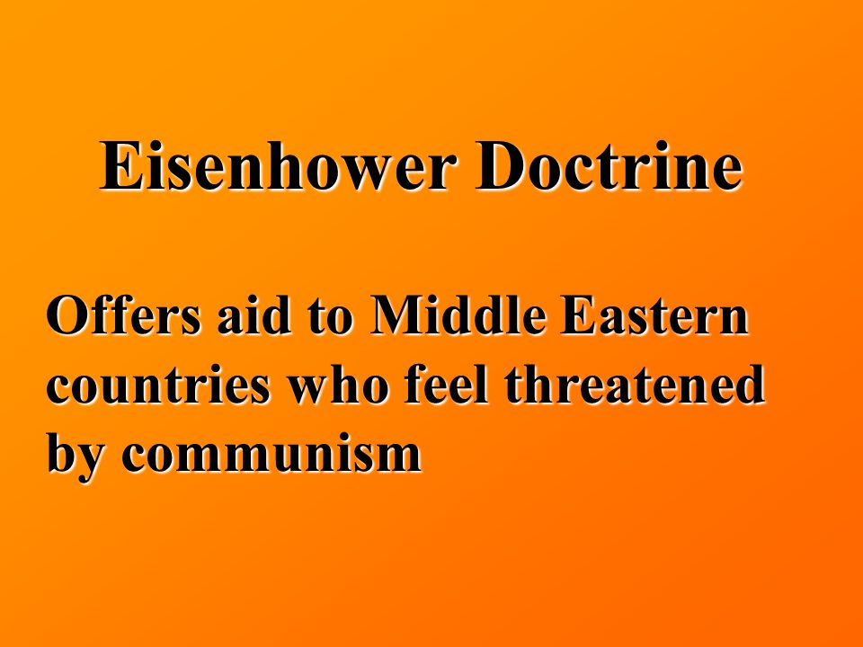 Eisenhower Doctrine Offers aid to Middle Eastern countries who feel threatened by communism