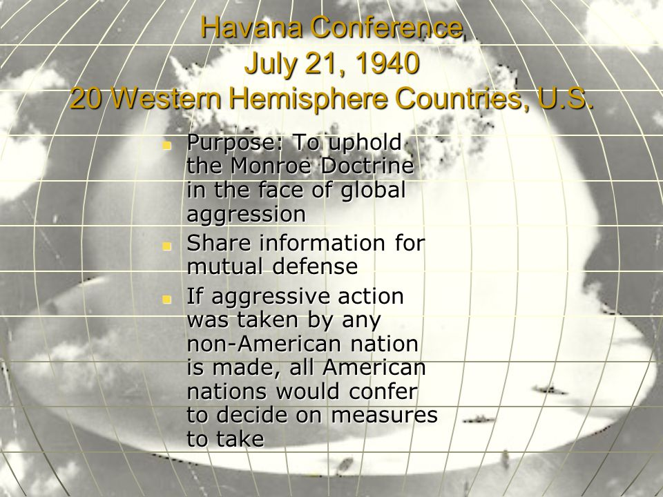 Havana Conference July 21, 1940 20 Western Hemisphere Countries, U.S.