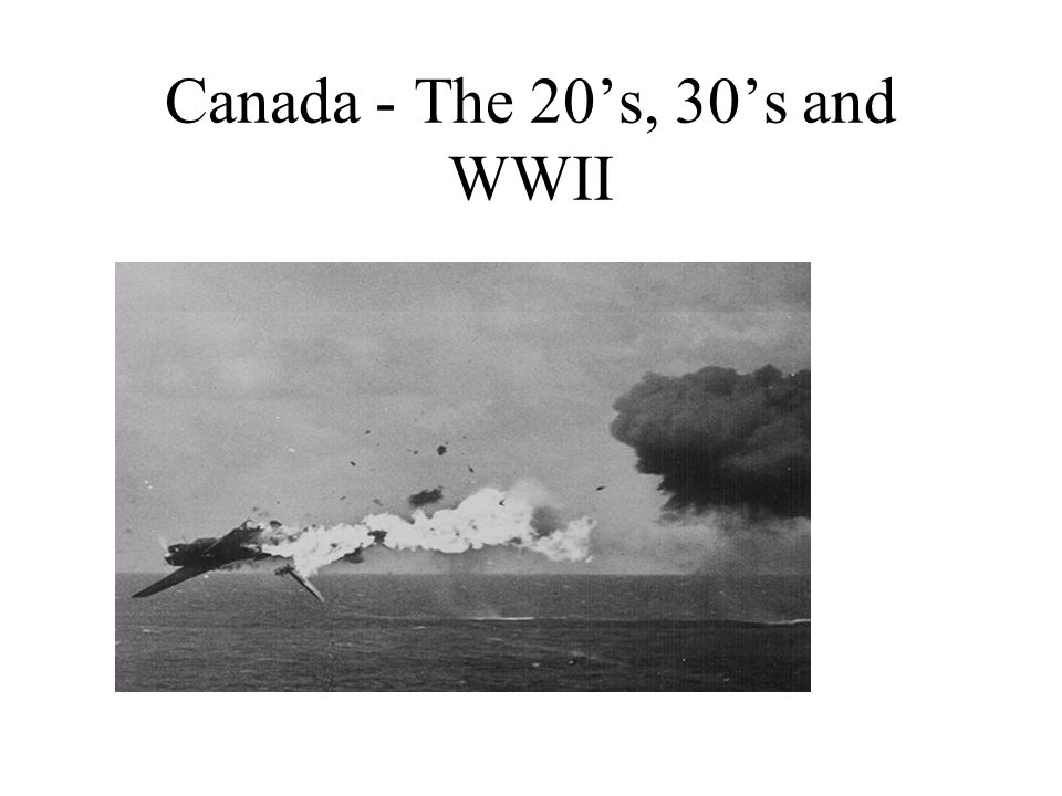 Canada - The 20's, 30's and WWII